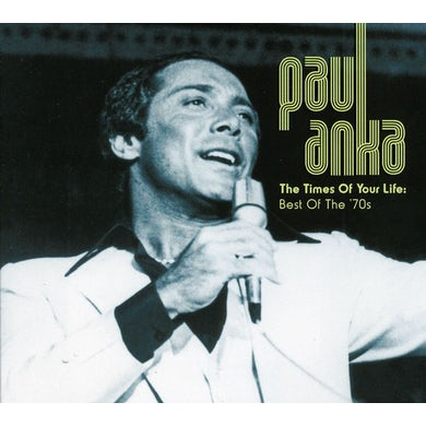 Paul Anka TIMES OF YOUR LIFE: BEST OF THE 70S CD