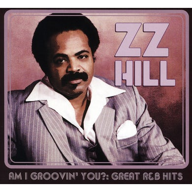 Z.Z. Hill AM I GROOVIN YOU: GREAT R&B HITS CD