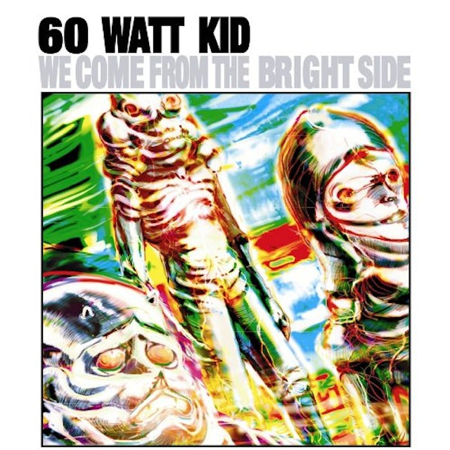 60 Watt Kid WE COME FROM THE BRIGHT SIDE Vinyl Record