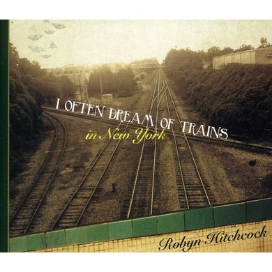 Robyn Hitchcock I OFTEN DREAM OF TRAINS IN NEW YORK CD