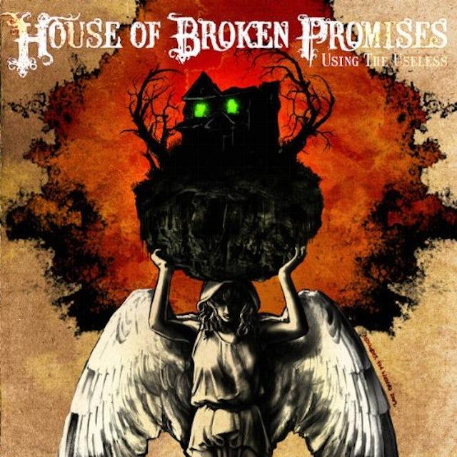 House Of Broken Promises USING THE USELESS CD