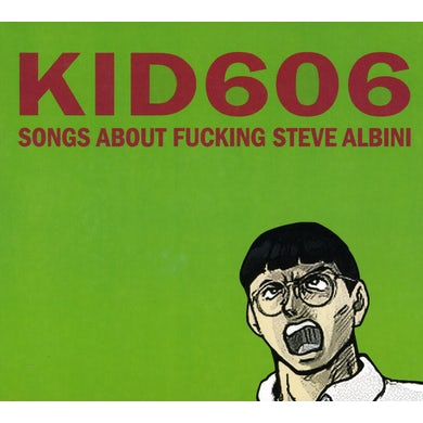 Kid606 SONGS ABOUT FUCKING STEVE ALBINI CD