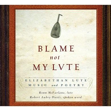 Ronn McFarlane BLAME NOT MY LUTE: ELIZABETH LUTE MUSIC & POETRY CD