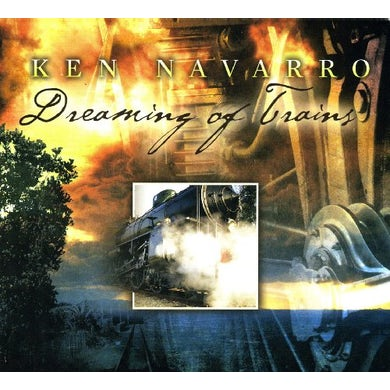 Ken Navarro DREAMING OF TRAINS CD