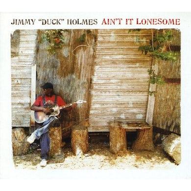 Jimmy Duck Holmes AIN'T IT LONESOME CD