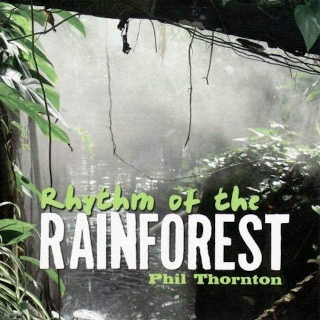 Phil Thornton RHYTHM OF THE RAINFOREST CD