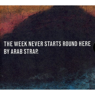 Arab Strap WEEK NEVER STARTS ROUND HERE CD