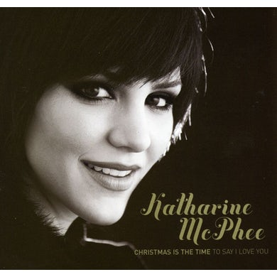 Katharine McPhee CHRISTMAS IS A TIME: TO SAY I LOVE YOU CD