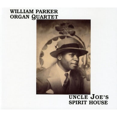 William Parker UNCLE JOES SPIRIT HOUSE CD