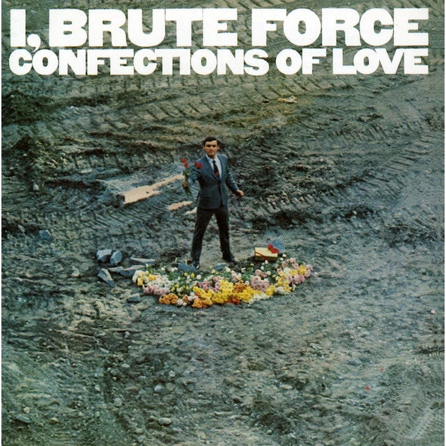 I BRUTE FORCE CONFECTIONS OF LOVE CD