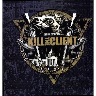 Kill The Client SET FOR EXTINCTION Vinyl Record