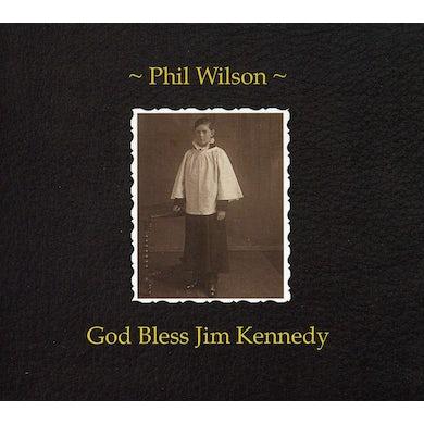 Phil Wilson GOD BLESS JIM KENNEDY CD