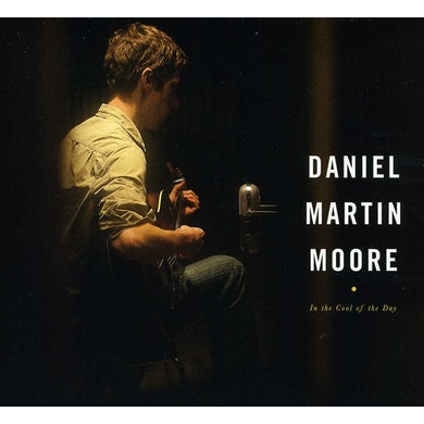 Daniel Martin Moore IN THE COOL OF THE DAY CD