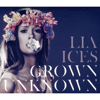 Lia Ices GROWN UNKNOWN CD