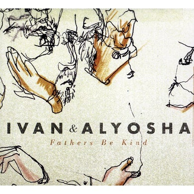 Ivan & Alyosha FATHERS BE KIND CD