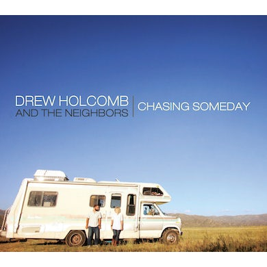 Drew Holcomb and the Neighbors CHASING SOMEDAY CD