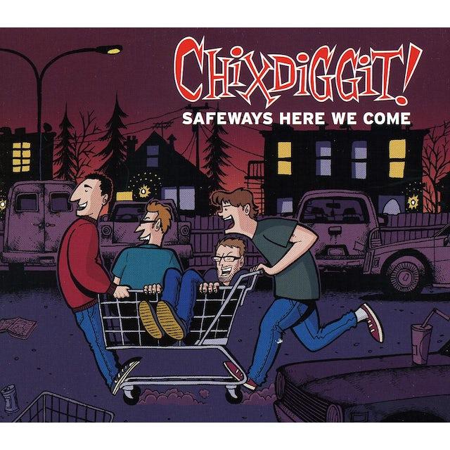 Chixdiggit! SAFEWAYS HERE WE COME CD