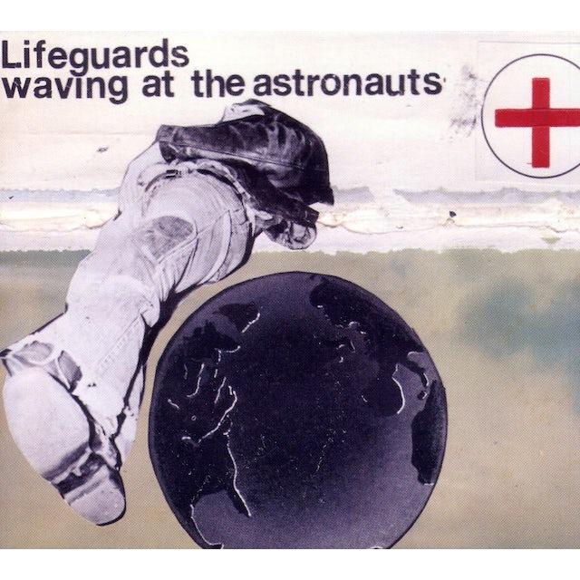 Lifeguards WAVING AT THE ASTONAUTS CD
