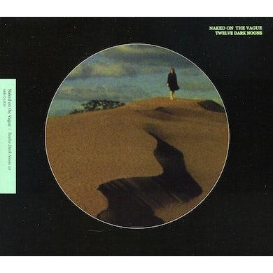 Naked On The Vague  TWELVE DARK NOONS CD