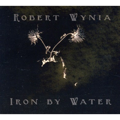 Robert Wynia IRON BY WATER CD