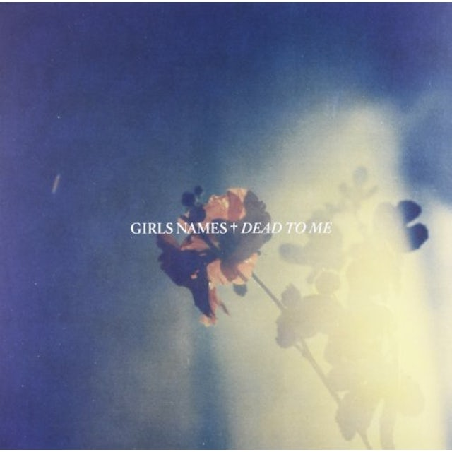 Girls Names DEAD TO ME Vinyl Record