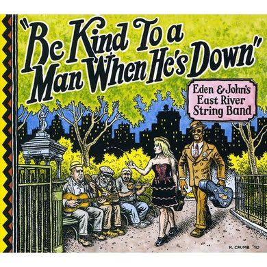 Eden & Johns East River String Band BE KIND TO A MAN WHEN HES DOWN CD