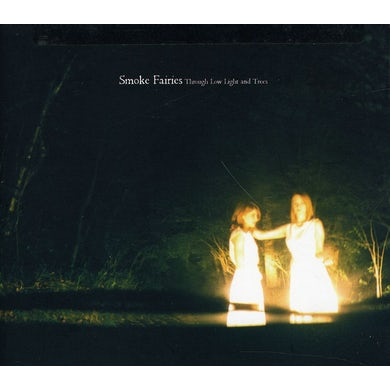 Smoke Fairies THROUGH LOW LIGHT & TREES CD
