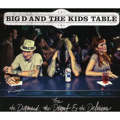 Big D & Kids Table FOR THE DAMNED THE DUMB & THE DELIRIOUS CD