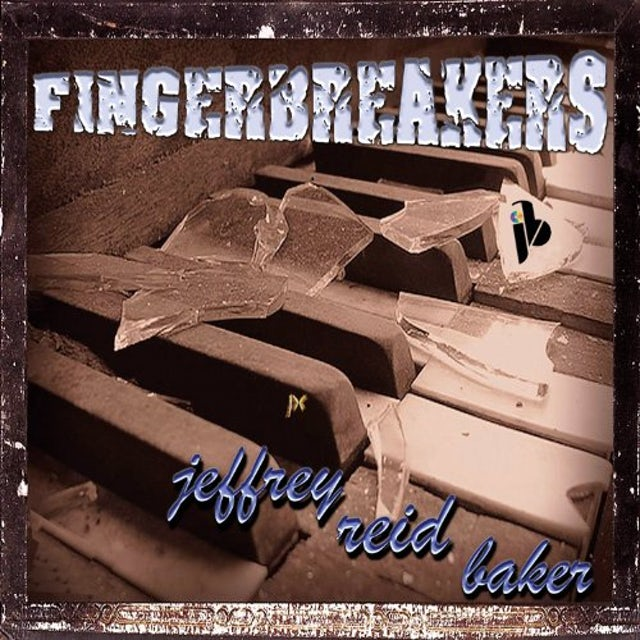Jeffrey Reid Baker FINGERBREAKERS CD