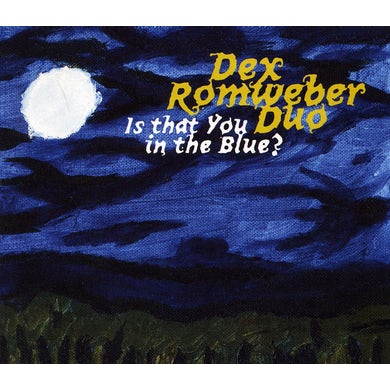 Dex Duo Romweber IS THAT YOU IN THE BLUE CD