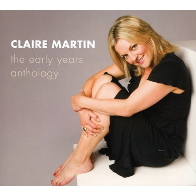 Claire Martin EARLY YEARS ANTHOLOGY CD