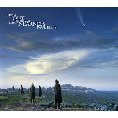 Paul Ellis FROM OUT OF THE VAST COMES NEARNESS CD