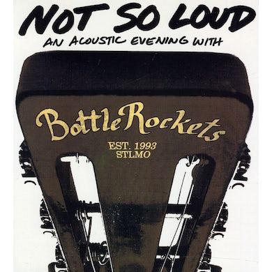 Bottle Rockets NOT SO LOUD: AN ACOUSTIC EVENING CD