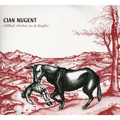 Cian Nugent CHILDHOOD CHRISTIAN LIES & SLAUGHTER CD