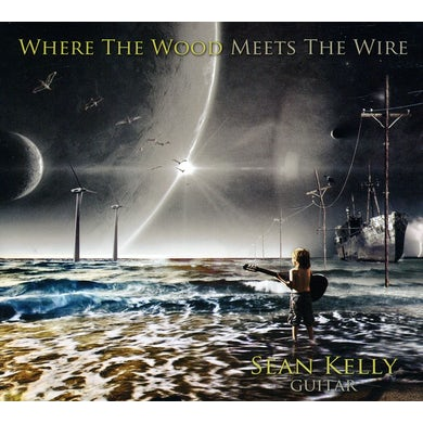 Sean Kelly WHERE THE WOOD MEETS THE WIRE CD