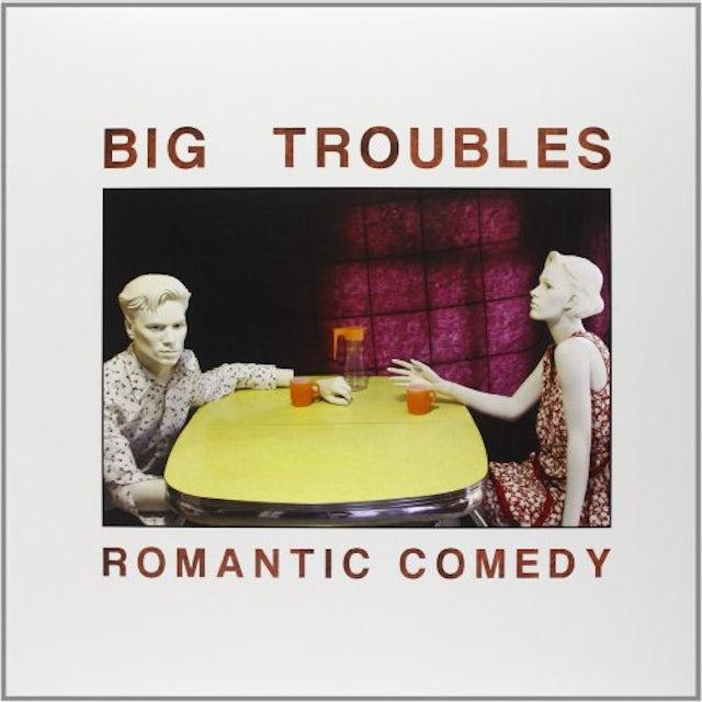 Big Troubles ROMANTIC COMEDY Vinyl Record