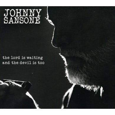 Johnny Sansone LORD IS WAITING THE DEVIL IS TOO CD