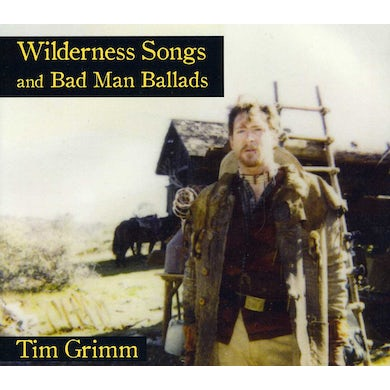 Tim Grimm WILDERNESS SONGS AND BAD MAN BALLADS CD