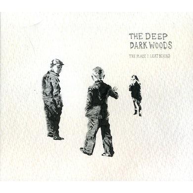 Deep Dark Woods PLACE I LEFT BEHIND CD