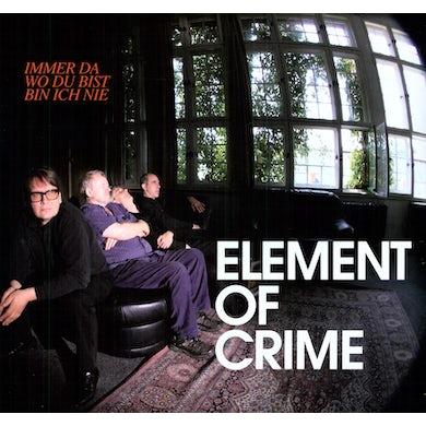Element Of Crime IMMER DA WO DU BIST BIN ICH NIE Vinyl Record