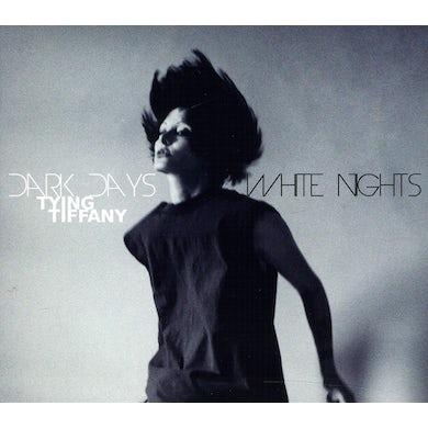 Tying Tiffany DARK DAYS WHITE NIGHTS CD