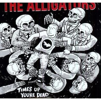 Alligators TIMES UP YOU'RE DEAD Vinyl Record