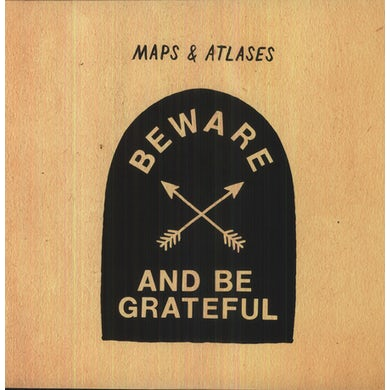 Maps & Atlases BEWARE & BE GRATEFUL Vinyl Record