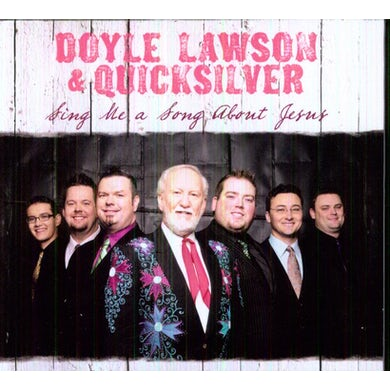Doyle Lawson & Quicksilver SING ME A SONG ABOUT JESUS CD