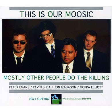 Mostly Other People Do The Killing THIS IS OUR MOOSIC CD