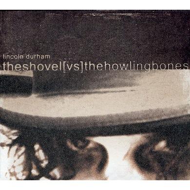 Lincoln Durham SHOVEL VS. THE HOWLING BONES CD