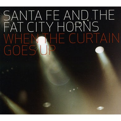 Santa Fe & The Fat City Horns WHEN THE CURTAIN GOES UP CD