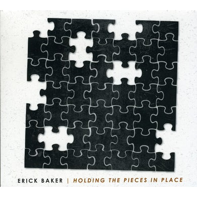 Erick Baker HOLDING THE PIECES IN PLACE CD