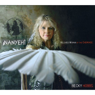 Becky Hobbs NANYEHI-BELOVED WOMAN OF THE CHEROKEE CD