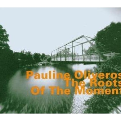 Pauline Oliveros ROOTS OF THE MOMENT CD